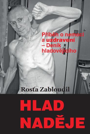 Hlad naděje - Příběh o nemoci a uzdravení, Deník hladovějícího - Zabloudil Rosťa - 16,5x24