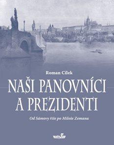 Naši panovníci a prezidenti (Od Sámovy říše po Miloše Zemana)