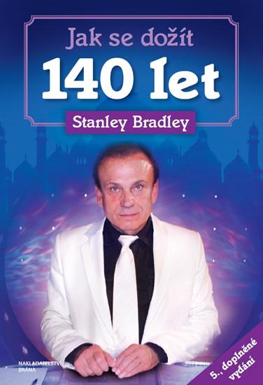 Jak se dožít 140 let - Bradley Stanley - 15x21