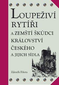 Loupeživí rytíři a zemští škůdci Království českého a jejich sídla (ČJ, AJ)