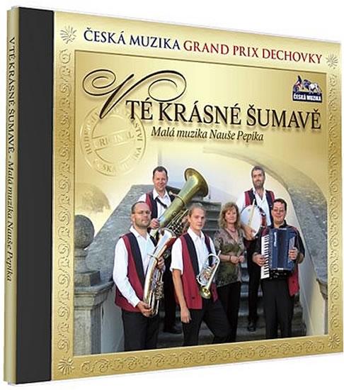 Malá muzika Nauše Pepíka - V tě krásné Šumavě - 1 CD - neuveden - 12,5x14,2