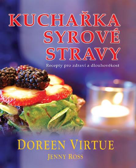 Kuchařka syrové stravy - Recepty pro zdraví a dlouhověkost - Virtue Doreen, Ross Jenny - 17,2x20,2