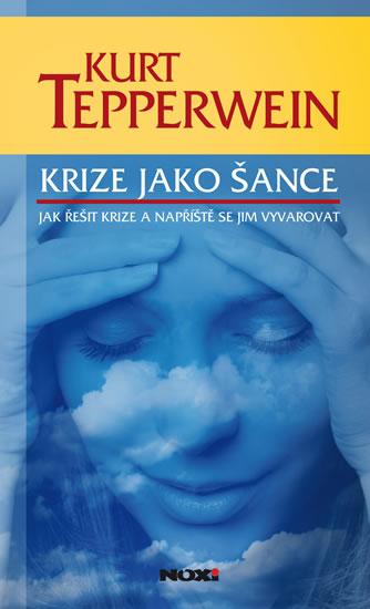 Krize jako šance - Jak řešit krize a napříště se jim vyvarovat - Tepperwein Kurt - 13,6x20,7