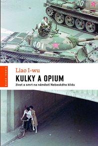 Kulky a opium - Život a smrt na náměstí Nebeského klidu