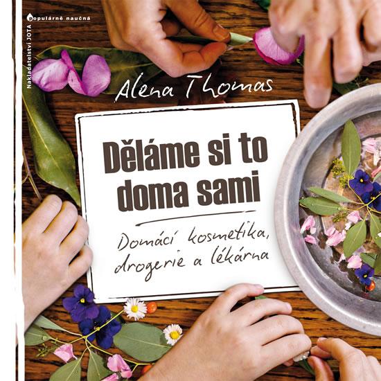 Děláme si to doma sami - Domácí kosmetika, drogerie a lékárna - Thomas Alena - 21x21