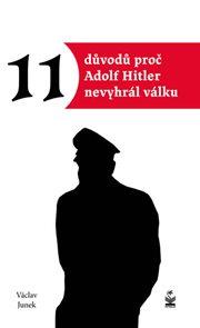 Jedenáct důvodů proč Hitler nevyhrál válku