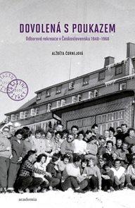Dovolená s poukazem - Odborové rekreace v Československu 1948–1968