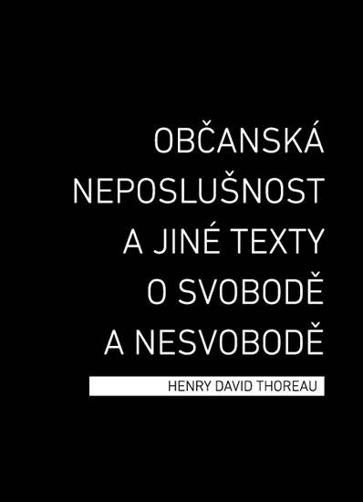 Občanská neposlušnost a jiné texty o svobodě a nesvobodě - Thoreau Henry David - 14,4x19,6