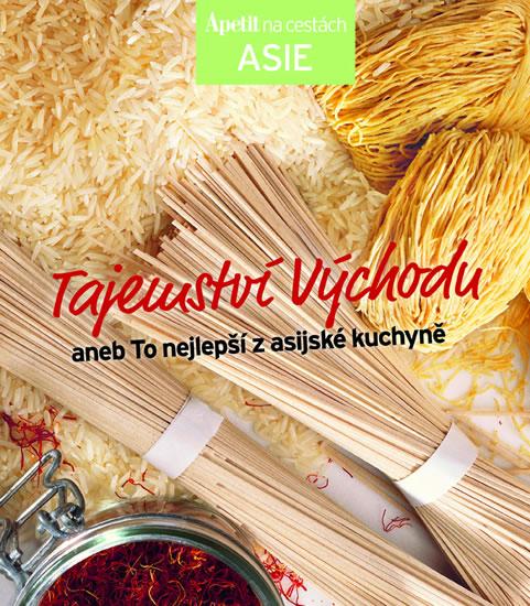 Tajemství východu aneb To nejlepší z asijské kuchyně (Edice Apetit) - neuveden - 21,6x24,6