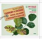 Choroby a škůdci ovoce, zeleniny a okrasných rostlin - Rychlý rádce: více než 99 rad pro rychlé řeše