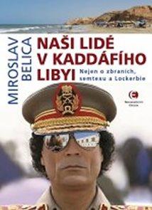 Naši lidé v Kaddáfího Libyi - Nejen o zbraních, semtexu a Lockerbie