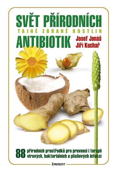 Svět přírodních antibiotik - Tajné zbraně rostlin - Jonáš Josef, Kuchař Jiří, - 14,9x21,1