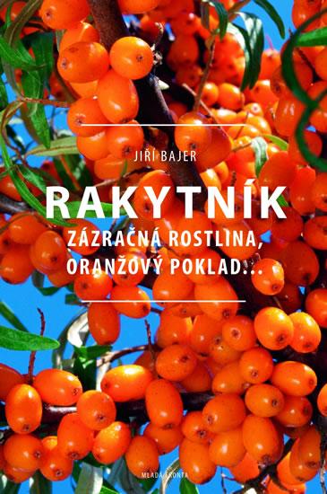 Rakytník - Zázračná rostlina, oranžový poklad… - Bajer Jiří - 15,6x23,1