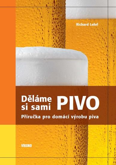 Děláme si sami pivo - Příručka pro domácí výrobu piva - Lehrl Richard - 17,5x24,1