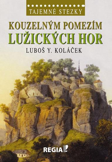 Tajemné stezky - Kouzelným pomezím Lužických hor - Koláček Luboš Y. - 15x21,2