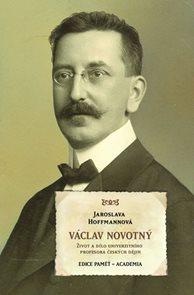 Václav Novotný - Život a dílo univerzitního profesora českých dějin