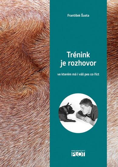 Trénink je rozhovor... ve kterém má i váš pes co říct - Šusta František - 16,8x24,1
