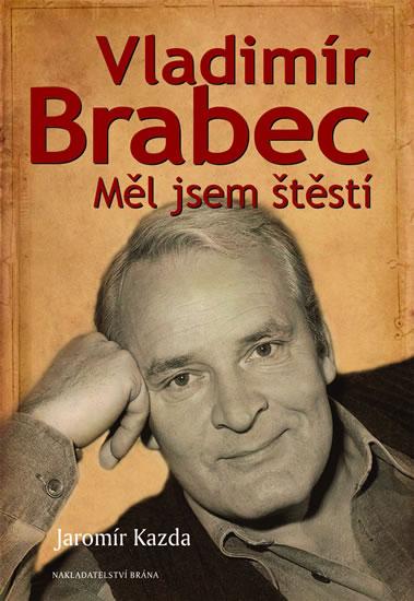 Vladimír Brabec - Měl jsem štěstí - Kazda Jaromír - 13,9x20,5