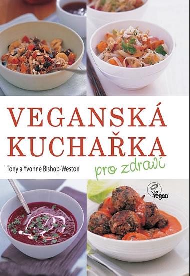 Veganská kuchařka pro zdraví - Bishop-Weston Tony a Yvonne - 17,1x24,1