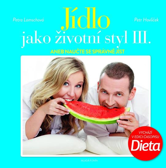 Jídlo jako životní styl III. aneb Naučte se správně jíst - Lamschová Petra, Havlíček Petr - 22x22