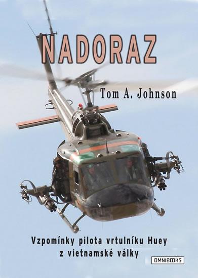 Nadoraz - Vzpomínky pilota vrtulníku Huey z vietnamské války - Johnson Tom A. - 15,3x21,3