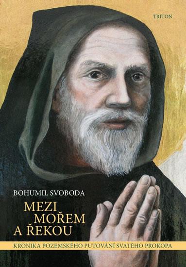 Mezi mořem a řekou - Kronika pozemského putování svatého proroka - Svoboda Bohumil - 14,1x20