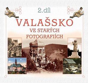 Valašsko ve starých fotografiích 2. díl