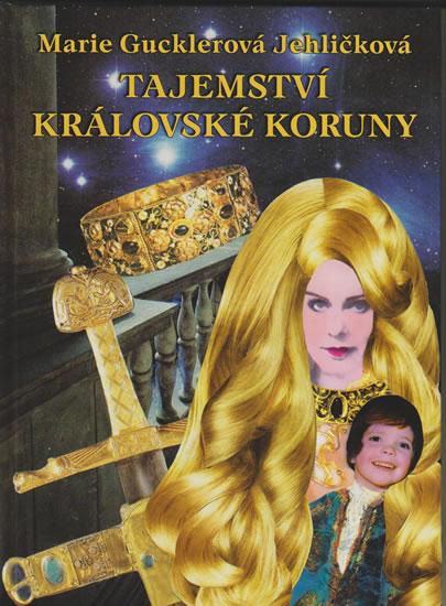 Tajemství královské koruny - Gucklerová Jehličková Marie - 21x29,7