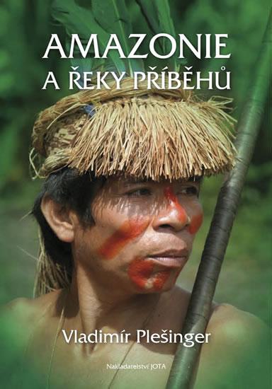 Amazonie a řeky příběhů - Plešinger Vladimír - 17x23,5
