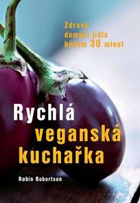 Rychlá veganská kuchařka - Zdravá domácí jídla během 30 minut