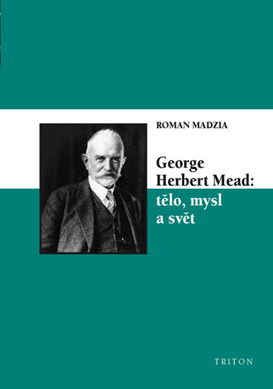 George Herbert Mead: tělo, mysl a svět - Madzia Roman - 14x20