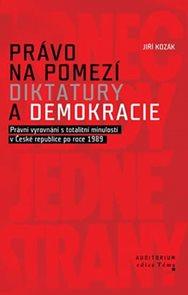 Právo na pomezí diktatury a demokracie - Právní vyrovnání s totalitní minulostí v České republice po
