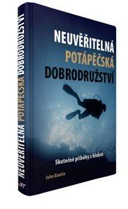 Neuvěřitelná potápěčská dobrodružství - Skutečné příběhy z hlubin