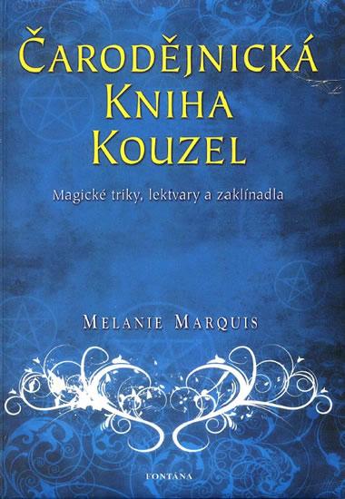 Čarodějnická kniha kouzel - Magické triky, lektvary a zaklínadla - Marquis Melanie - 14,5x20,5